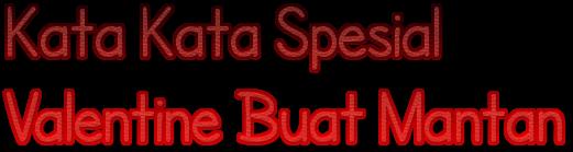 Kata Kata Spesial Valentine Buat Mantan